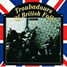 Troubadours Of British Folk, Vol. 1