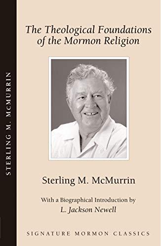 - The Theological Foundations of the Mormon Religion (Signature Mormon Classics)