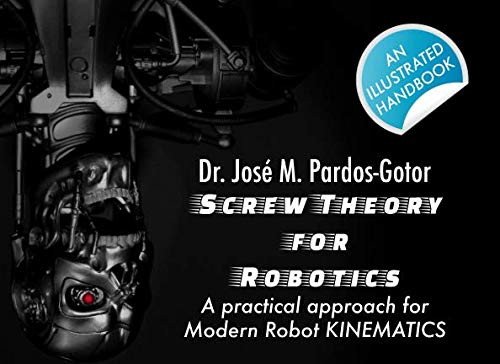 Screw Theory for Robotics: A practical approach for Modern Robot KINEMATICS