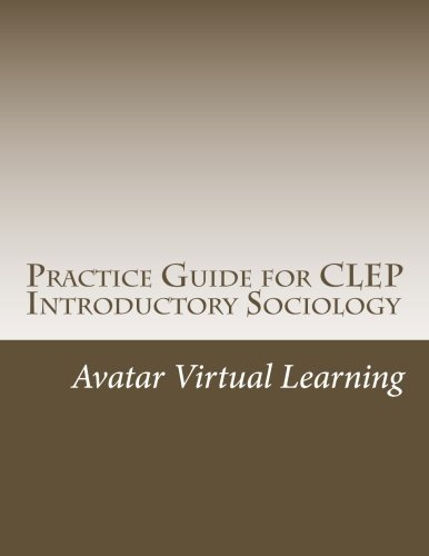 Practice Guide for CLEP Introductory Sociology (Practice Guides for CLEP Exams) (Volume 4)