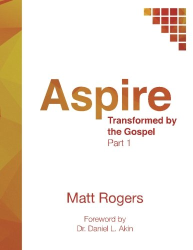 Aspire  Part One  Transformed By The Gospel