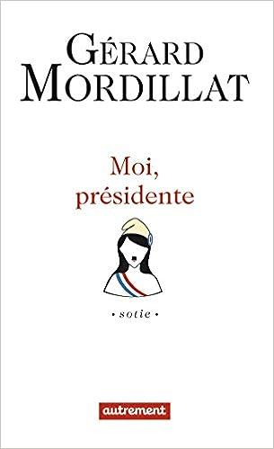 Moi, présidente de Gérard Mordillat 2016