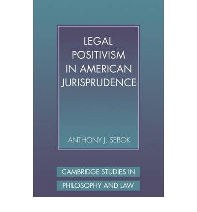 [(Legal Positivism in American Jurisprudence )] [Author: Anthony J. Sebok] [May-2009]