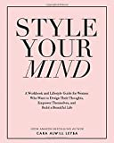 Style Your Mind: A Workbook and Lifestyle Guide For Women Who Want to Design Their Thoughts, Empower Themselves, and…