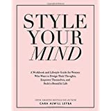 Style Your Mind: A Workbook and Lifestyle Guide For Women Who Want to Design Their Thoughts, Empower Themselves, and Build a