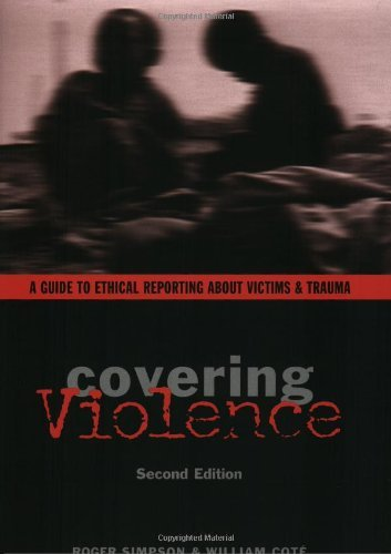 Covering Violence: A Guide to Ethical Reporting About Victims & Trauma by Roger Simpson (2006-07-04)