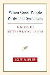 [(When Good People Write Bad Sentences: 12 Steps to Better Writing Habits)] [Author: Robert W Harris] published on (June, 2004)