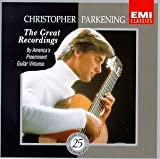 Christopher Parkening: The Great Recordings - By America's Preeminent Guitar Virtuoso