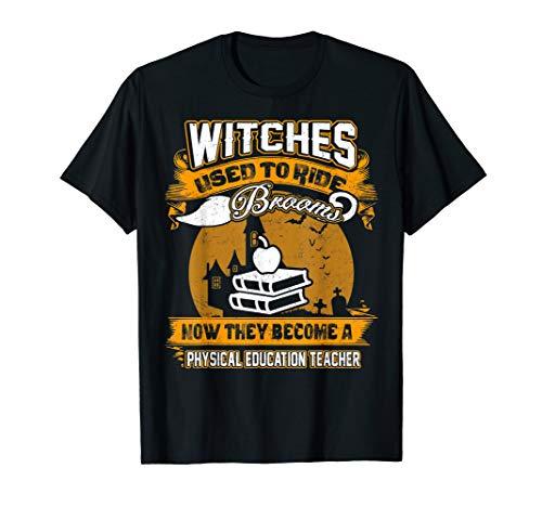 Witches Become A PE Teacher Halloween T-shirt ()