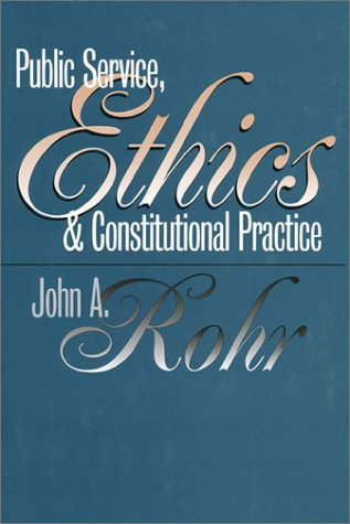 Public Service, Ethics, and Constitutional Practice (Studies in Government & Public Policy)