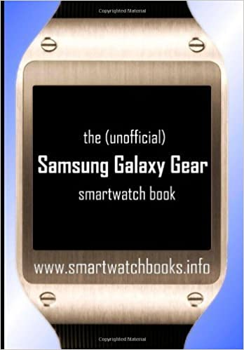 The (Unofficial) Samsung Galaxy Gear Smartwatch Book by ...