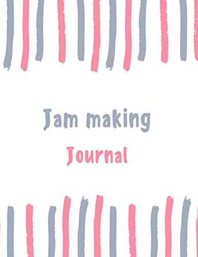 Jam making Journal: 100 pages College Ruled Lined Journal/Notebook - 8.5 x 11 Large Log Book/Notepad (Women's Hobbies Journal Series Volume 96)