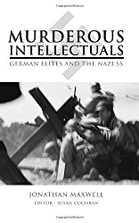 Murderous Intellectuals: German Elites and the Nazi SS by Jonathan Maxwell (2009-11-02)