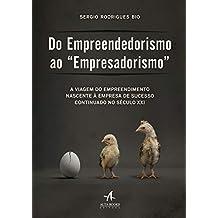 """Do Empreendedorismo ao """"empresadorismo"""": a Viagem do Empreendimento Nascente à Empresa de Sucesso Continuado no Século XXI"""