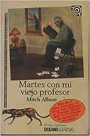 Martes Con Mi Viejo Profesor: Amazon.es: Albom, Mitch