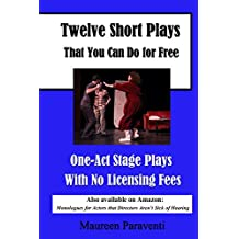 Twelve Short Plays that You Can Do for Free: One Act Stage Plays with No Licensing Fees
