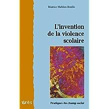 L'invention de la violence scolaire (Pratiques du champ social)