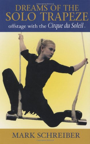 Download Dreams of the Solo Trapeze: Offstage with the Cirque du Soleil pdf epub