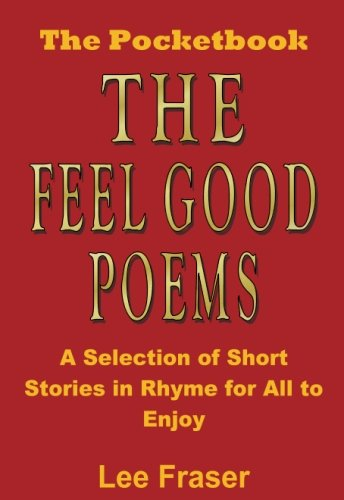 FEEL GOOD POEMS - The Pocketbook: A Selection of Short Stories in Rhyme for All to Enjoy