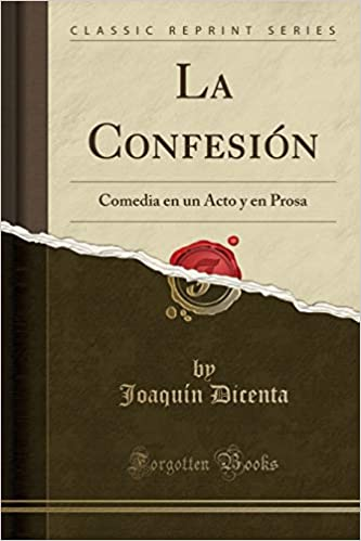 La Confesión: Comedia En Un Acto Y En Prosa (Classic Reprint) (Spanish Edition): Joaquin Dicenta: 9781390394573: Amazon.com: Books