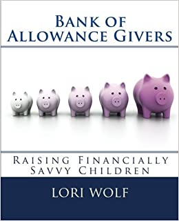 Book Bank of Allowance Givers: Raising Financially Savvy Children by Lori Wolf (2014-01-06)