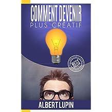 Créativité: Comment Devenir Plus Créatif (Créativité, Comment Devenir Créatif, Créer) (French Edition)
