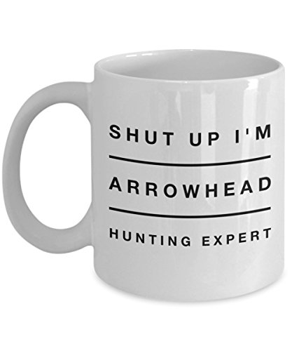 Shut Up I'M Arrowhead Hunting Expert, 11Oz Coffee Mug Best Inspirational Gifts and Sarcasm Perfect Birthday Gifts for Men or (First Lady 60s Costume)