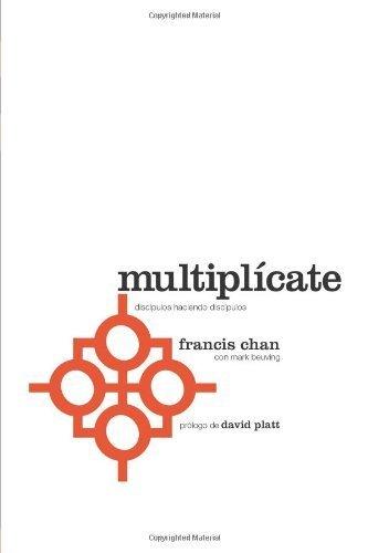 Multiplicate: Discipulos Haciendo Discipulos (Spanish Edition) by Chan, Francis, Beuving, Mark (2012) Paperback