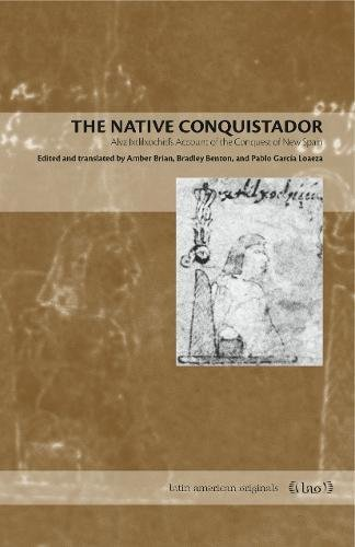 The Native Conquistador: Alva Ixtlilxochitls Account of the Conquest of New Spain (Latin American Originals)