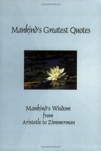Mankind's Greatest Quotes: Mankind's Wisdom from Aristotle to Zimmerman