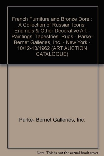 French Furniture and Bronze Dore : A Collection of Russian Icons, Enamels & Other Decorative Art - Paintings, Tapestries, Rugs - Parke- Bernet Galleries, Inc. - New York - 10/12-13/1962 (ART AUCTION CATALOGUE)