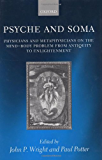 Psyche and Soma: Physicians and Metaphysicians on the Mind-Body Problem from Antiquity to Enlightenment