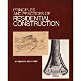 Principles and Practices of Residential Construction, Joseph D. Falcone, 0137020023