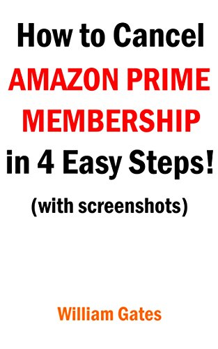 AMAZON PRIME; How to Cancel Amazon Prime Membership in easy 4 steps ! with screenshots.: How to Cancel Amazon Prime Membership (English Edition)