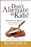 Don't Alienate the Kids! Raising Resilient Children While Avoiding High Conflict Divorce