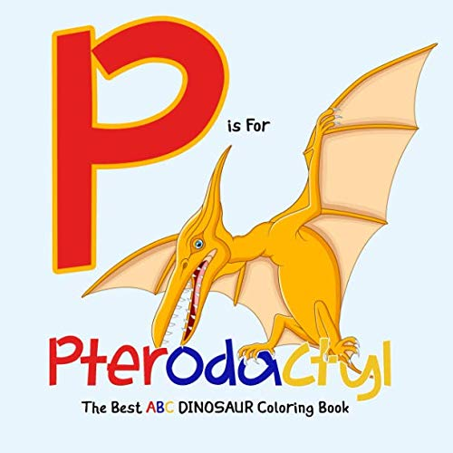 Book cover from P Is for Pterodactyl: The Best ABC Dinosaur Coloring Book: Dinosaur Activity Book For Kids and Grownups by SMILE Publishers