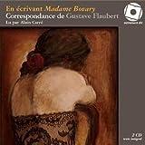 En écrivant Madame Bovary : correspondance de Gustave Flaubert