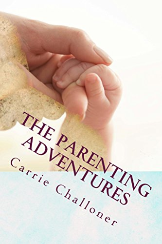 The Parenting Adventures: Pregnancy to the first 9 months (Early years Book 1) by [Challoner, Carrie]