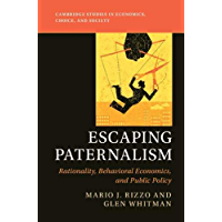 Escaping Paternalism: Rationality, Behavioral Economics, and Public Policy (Cambridge Studies in Economics, Choice, and Society) (English Edition)