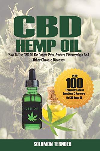 CBD Hemp Oil: How to use CBD oil for cancer pain, anxiety, fibromyalgia and other chronic diseases (CANNABIS OIL BOOKS) (Volume 1)