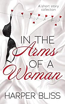 In the Arms of a Woman: A Short Story Collection by [Bliss, Harper]