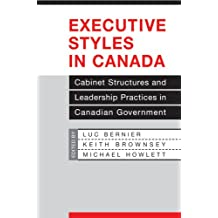 Executive Styles in Canada: Cabinet Structures and Leadership Practices in Canadian Government