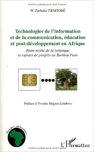 Lire en ligne Technologies de l'information et de la communication, éducation et post-développement en Afrique : Entre mythe de la technique et espoirs de progrès au Burkina Faso pdf