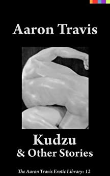 Kudzu and Other Stories (The Aaron Travis Erotic Library Book 12) (English Edition) de [Travis, Aaron]