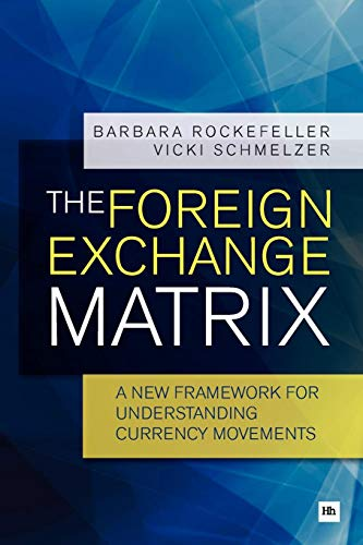 The Foreign Exchange Matrix: A new framework for understanding currency movements (Exchange Currency Books)