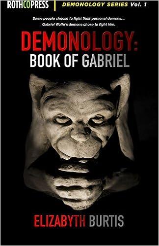 Demonology: Book of Gabriel (Volume 1): Elizabyth Burtis