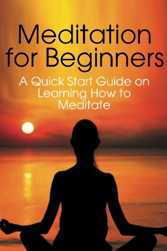Meditation for Beginners: A Quick Start Guide on Learning How to Meditate ebook