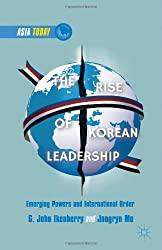 The Rise of Korean Leadership: Emerging Powers and Liberal International Order (Asia Today)