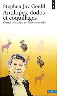 Antilopes, dodos et coquillages : Ultimes réflexions sur l'histoire naturelle par Stephen Jay Gould