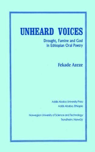 Unheard Voices: Drought, Famine and God in Ethiopian Oral Poetry by Azeze, Fekade published by Norwegian University of Science and Technology, De (1998) by Norwegian University of Science and Technology, De